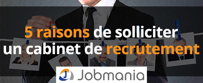 5 raisons de solliciter un cabinet de recrutement
